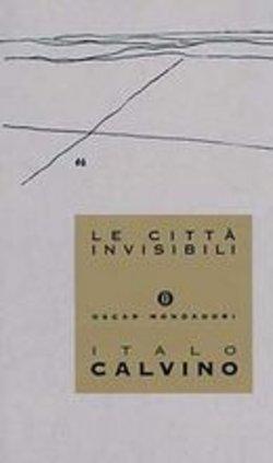 ITALO CALVINO: LE CITTA' INVISIBILI